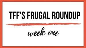 TFF's Frugal Roundup: Week One