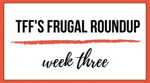 TFF Frugal Roundup: Week Three