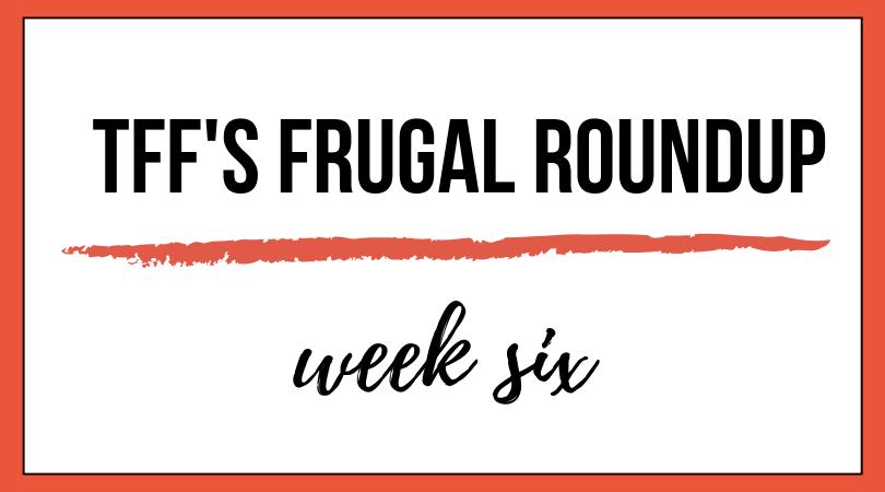 TFF's Frugal Roundup: Week Six