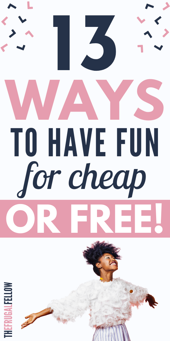 If you have to have fun cheap, check out this list of things to do for fun without spending a lot.